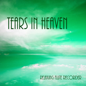 Tears In Heaven – Relaxing Flute Recorder