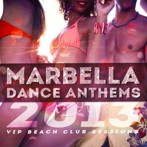 Marbella Dance Anthems 2013 - VIP Beach Club Sessions