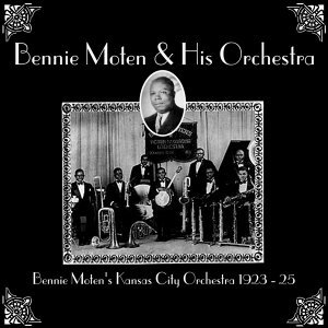 Bennie Moten's Kansas City Orchestra 1923 - 25