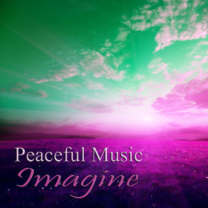 Peaceful Music – Imagine