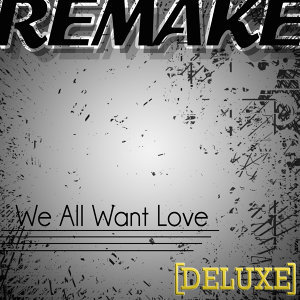 We All Want Love (Rihanna Deluxe Remake) - Single