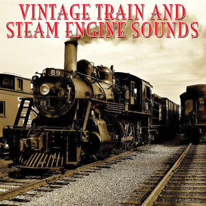Vintage Train & Steam Engine Sounds