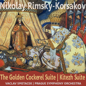 Rimsky-Korsakov: The Golden Cockerel Suite & Kitezh Suite