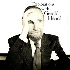 Explorations With Gerald Heard