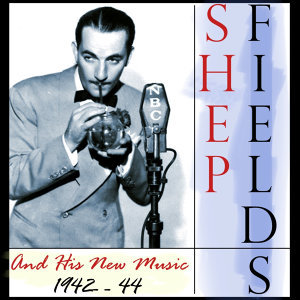 Shep Fields And His New Music 1942-44
