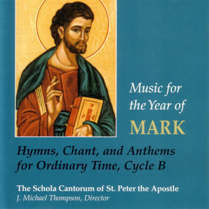 Music for the Year of Mark: Hymns, Chant, and Anthems for Ordinary Time, Cycle B