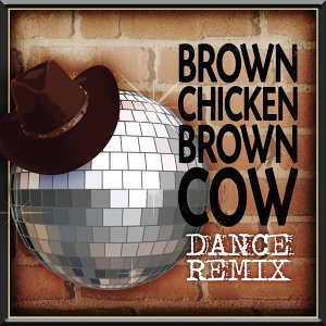 Brown Chicken Brown Cow - Dance Remix
