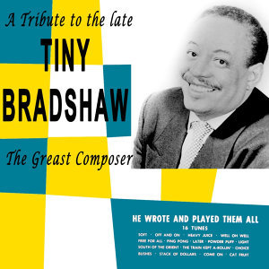 A Tribute To The Late Tiny Bradshaw