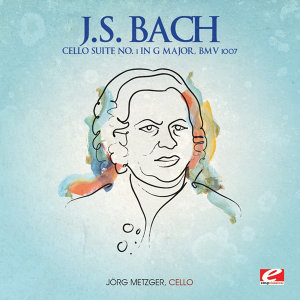 J.S. Bach: Cello Suite No. 1 in G Major, BMV 1007 (Digitally Remastered)