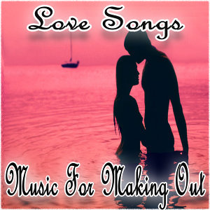 Love Songs: Music For Making Out