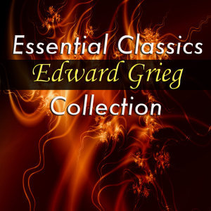 Essential Classics - Edvard Grieg Collection