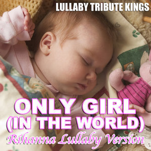 Only Girl (In The World) (Rihanna Lullaby Version)