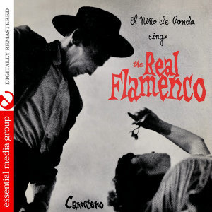 El Nino De Ronda Sings The Real Flamenco (Digitally Remastered)