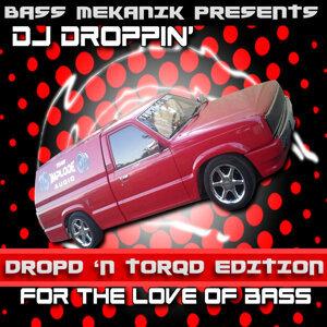 Bass Mekanik Presents DJ Droppin': For the Love of Bass (Dropd 'N Torqd Edition)