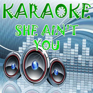 She ain't you  (In the style of Chris Brown) (Karaoke)