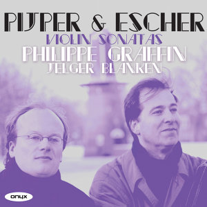 Pijper & Escher: Violin Sonatas etc.