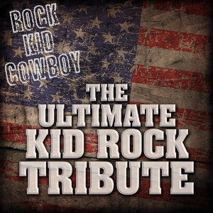 Rock Kid Cowboy: The Ultimate Kid Rock Tribute