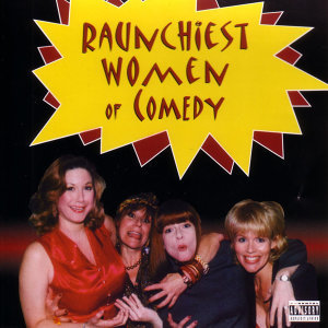 Raunchiest Women of Comedy