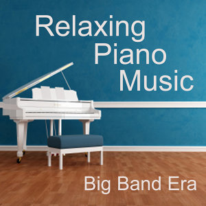 Relaxing Piano Music - Big Band Era