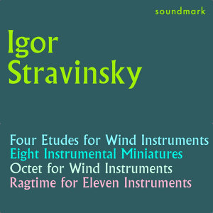 Stravinsky Conducts Stravinsky: Four Etudes, Eight Instrumental Miniatures, Octet for Wind Instruments, Ragtime for Eleven Insts