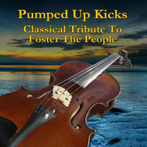 Pumped Up Kicks (Classical Tribute to Foster the People)