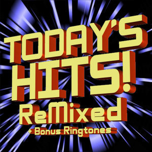 Today's Hits Remixed (+ Bonus Ringtones)