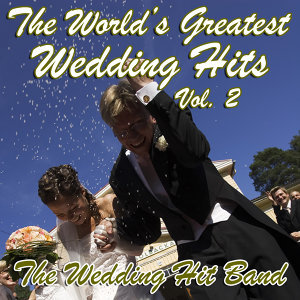 The World's Greatest Wedding Hits Vol. 2