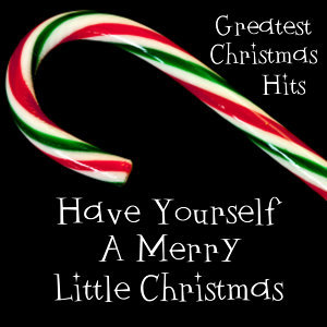 Greatest Christmas Hits - Have Yourself A Merry Little Christmas