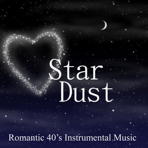 Stardust - Romantic 40s Music - 40s Instrumental Music