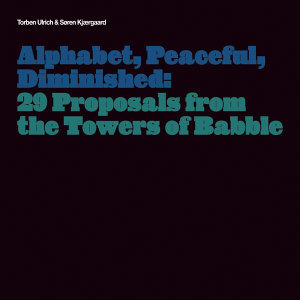 Alphabet, Peaceful, Diminished: 29 Proposals from the Towers of Babble