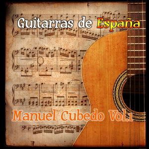 Guitarras de España: Manuel Cubedo Vol. 1