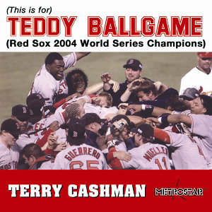 (This Is For) Teddy Ballgame (Red Sox 2004 World Series Champions)