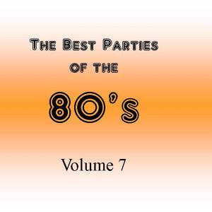 The Best Parties of the 80's, Vol. 7