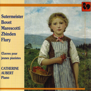 Sutermeister, Bovet, Marescotti, Zbinden, Flury: Works for Young Pianists
