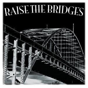 Raise The Bridges