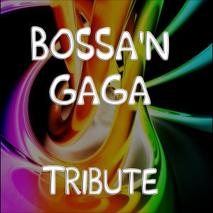 Bossa'n Gaga (A Tribute to Lady Gaga)