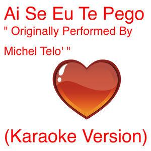 "Ai Se Eu Te Pego ""Originally Performed By Michel Telo' "" (Karaoke Version) - Single"