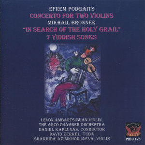 Podgaits: Concerto for Two Violins - Bronner: In Search of the Holy Grail & 7 Yiddish Songs