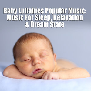 Baby Lullabies Popular Music - Music For Sleep, Relaxation & Dream State