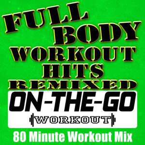 Full Body Workout Hits Remixed - 80 Minute Workout Mix