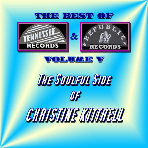 The Best of Tennessee & Republic Records Vol. V - The Soulful Side of Christine Kittrell