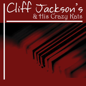 Cliff Jackson And His Crazy Kats