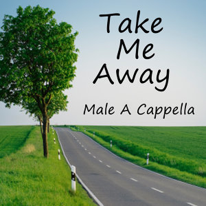 Take Me Away: Male Vocal (A Cappella)
