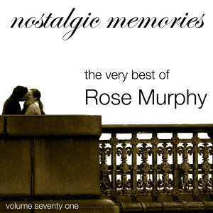 Nostalgic Memories-The Very Best Of Rose Murphy-Vol. 71