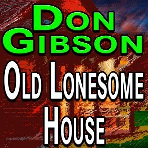 Don Gibson Old Lonesome House