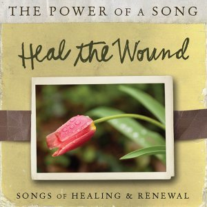 Heal The Wound: Songs of Healing & Renewal