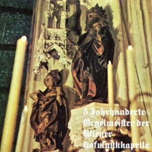 5 Jahrhunderte Orgelmeister der Wiener Hofmusikkapelle