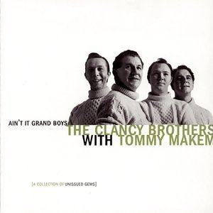 Ain't It Grand Boys: Unissued Gems Of The Clancy Brothers With Tommy Makem