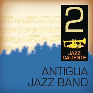 Jazz Caliente: Antigua Jazz Band 2