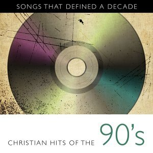 Songs That Defined A Decade: Volume 3 Christian Hits of the 90s